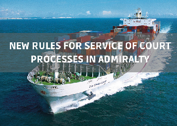 NEW RULES FOR SERVICE OF COURT PROCESSES IN ADMIRALTY